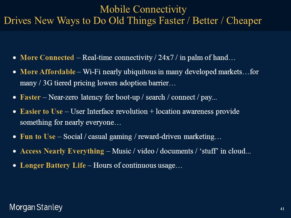 Mobile Connectivity Drives New Ways to Do Old Things Faster / Better / Cheaper  More Connected – Real-time connectivity / 24x7 / in palm of hand… 