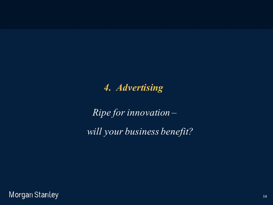 14 4. Advertising Ripe for innovation – will your business benefit?