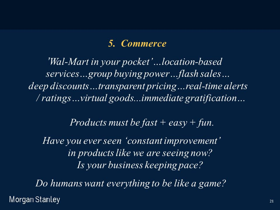 21 5. Commerce 'Wal-Mart in your pocket'…location-based services…group buying power…flash sales… deep discounts…transparent pricing…real-time alerts /