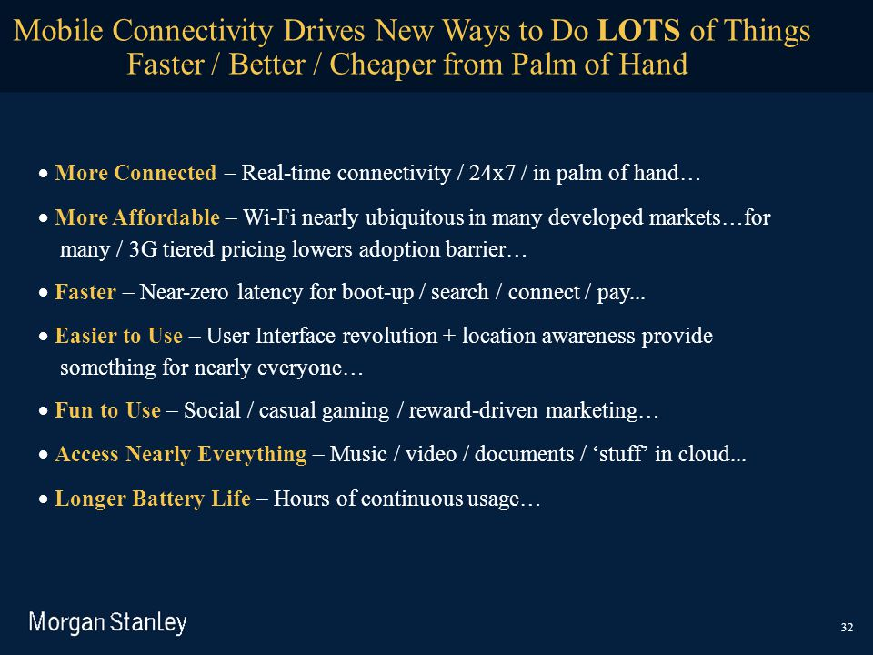 Mobile Connectivity Drives New Ways to Do LOTS of Things Faster / Better / Cheaper from Palm of Hand  More Connected – Real-time connectivity / 24x7