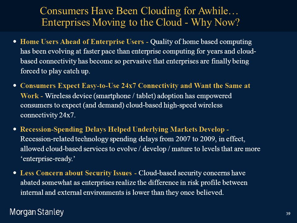 Consumers Have Been Clouding for Awhile… Enterprises Moving to the Cloud - Why Now?  Home Users Ahead of Enterprise Users - Quality of home based c