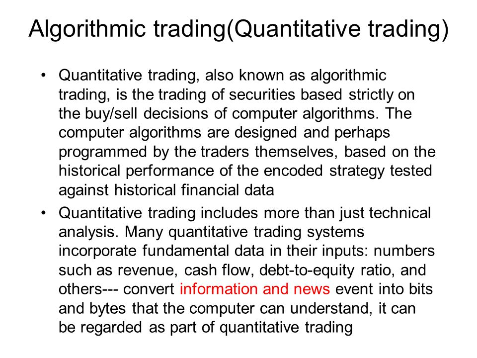 Algorithmic trading(Quantitative trading) Quantitative trading, also known as algorithmic trading, is the trading of securities based strictly on the