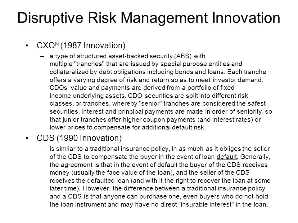 Disruptive Risk Management Innovation CXO N (1987 Innovation) –a type of structured asset-backed security (ABS) with multiple