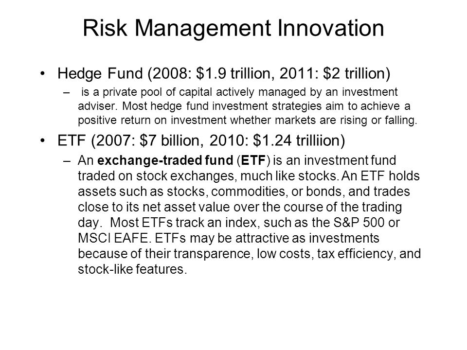 Risk Management Innovation Hedge Fund (2008: $1.9 trillion, 2011: $2 trillion) – is a private pool of capital actively managed by an investment advise