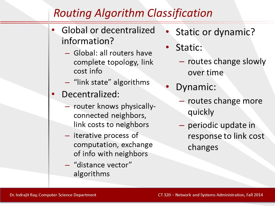 Routing Algorithm Classification Global or decentralized information.