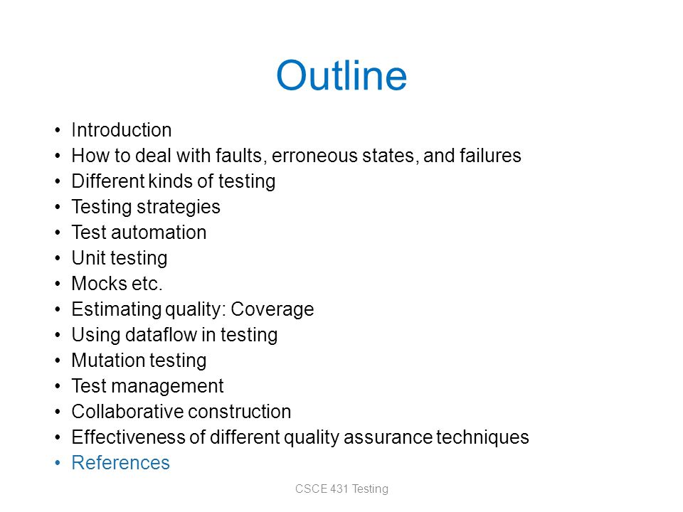 Outline Introduction How to deal with faults, erroneous states, and failures Different kinds of testing Testing strategies Test automation Unit testin