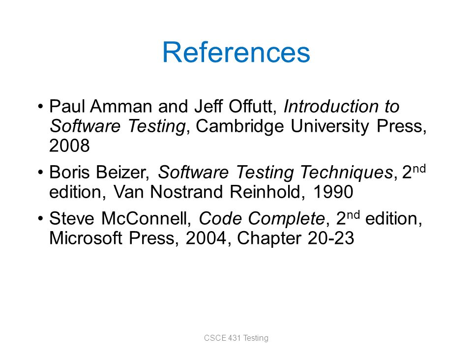 References Paul Amman and Jeff Offutt, Introduction to Software Testing, Cambridge University Press, 2008 Boris Beizer, Software Testing Techniques, 2