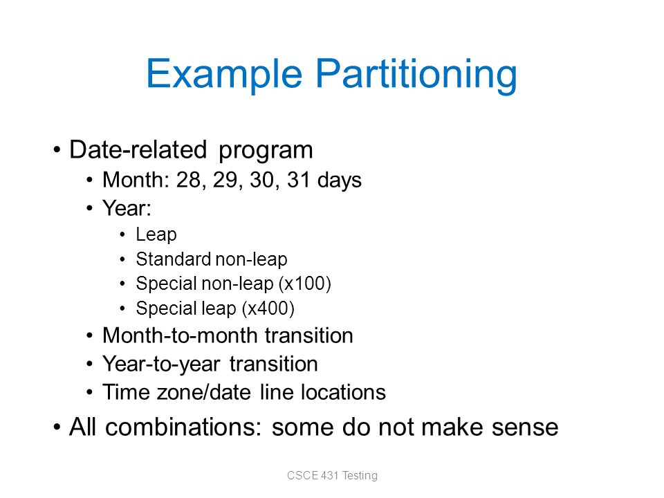 Example Partitioning Date-related program Month: 28, 29, 30, 31 days Year: Leap Standard non-leap Special non-leap (x100) Special leap (x400) Month-to