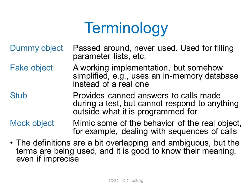 Terminology Dummy objectPassed around, never used.