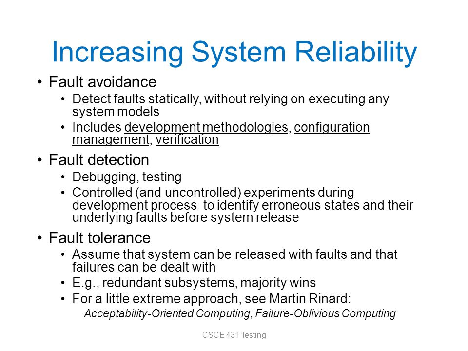 Increasing System Reliability Fault avoidance Detect faults statically, without relying on executing any system models Includes development methodolog
