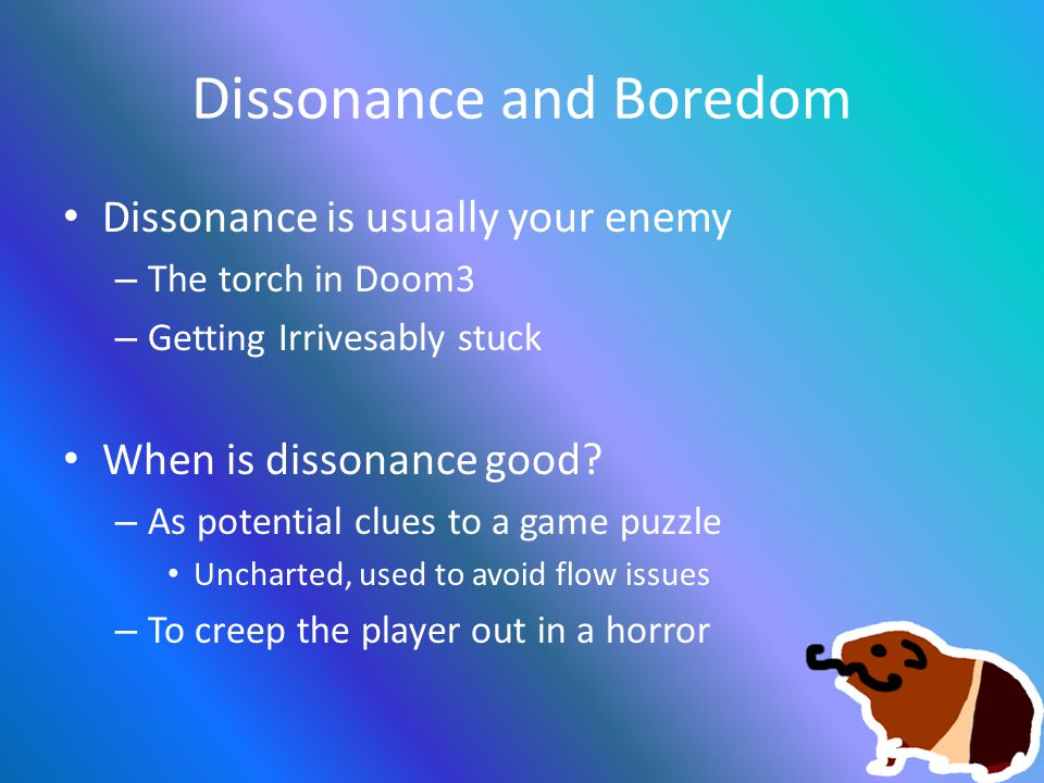 Dissonance and Boredom Dissonance is usually your enemy – The torch in Doom3 – Getting Irrivesably stuck When is dissonance good.