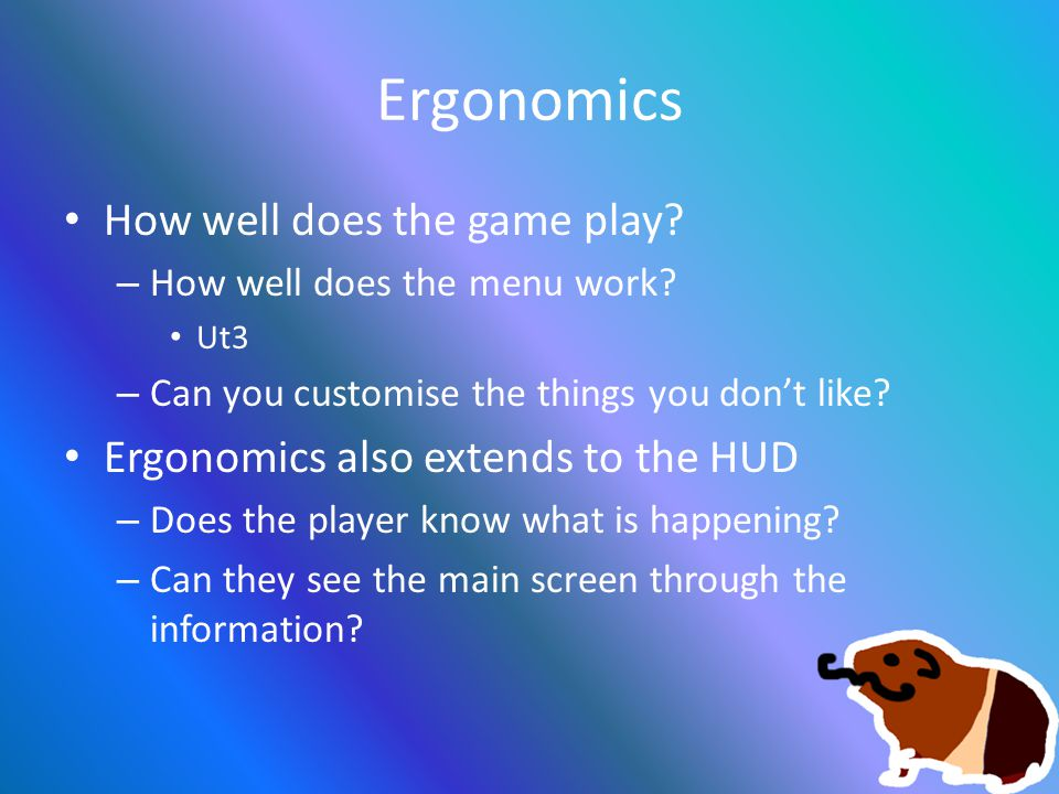 Ergonomics How well does the game play. – How well does the menu work.