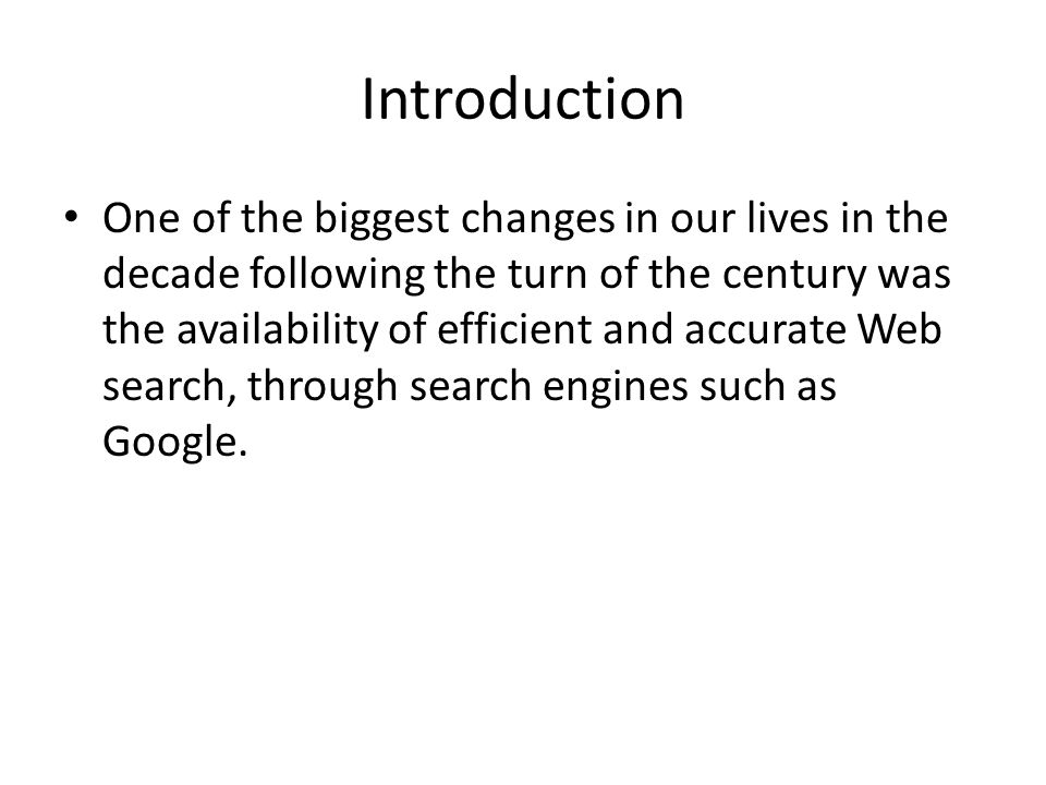 Introduction While Google was not the first search engine, it was the first able to defeat the spammers who had made search almost useless.