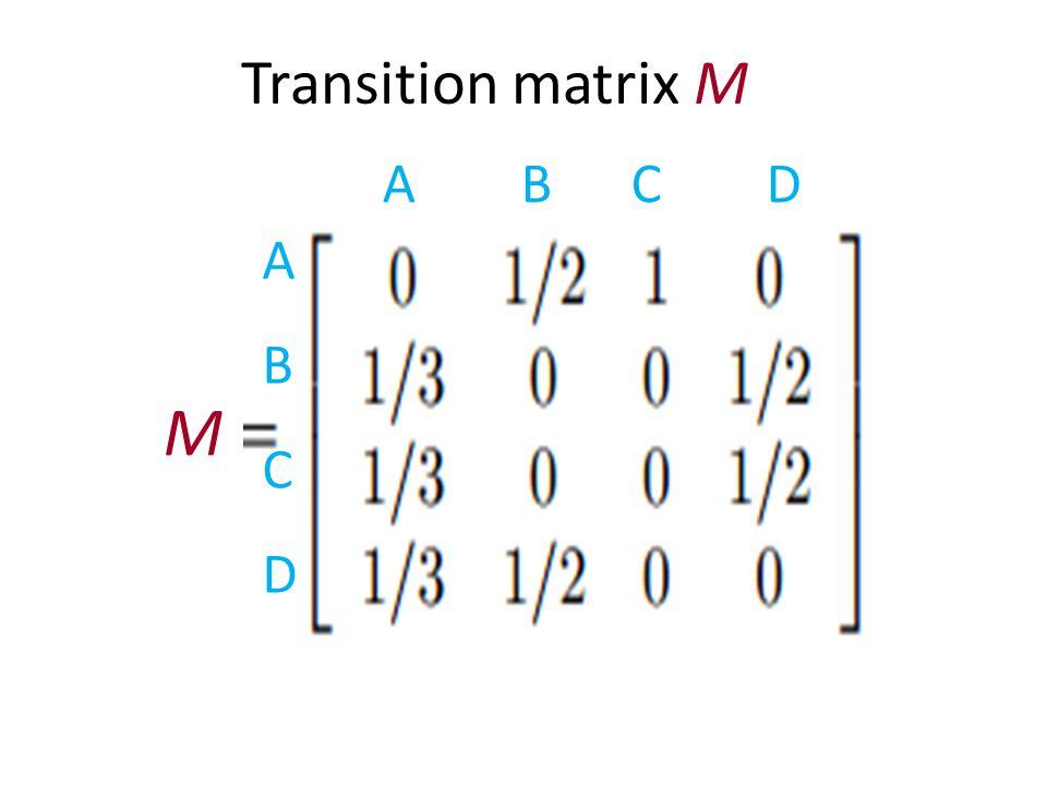 A B C D ABCDABCD M Transition matrix M