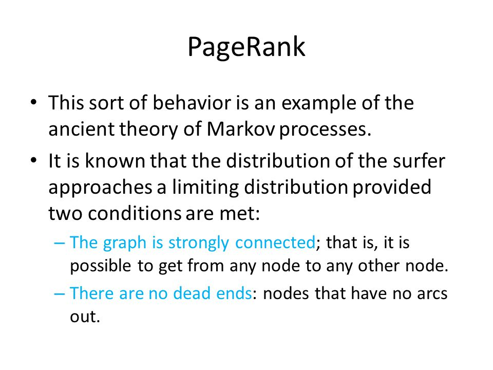 PageRank This sort of behavior is an example of the ancient theory of Markov processes.
