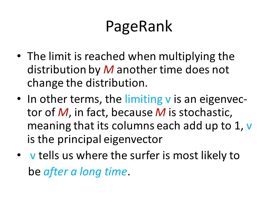 PageRank The limit is reached when multiplying the distribution by M another time does not change the distribution.