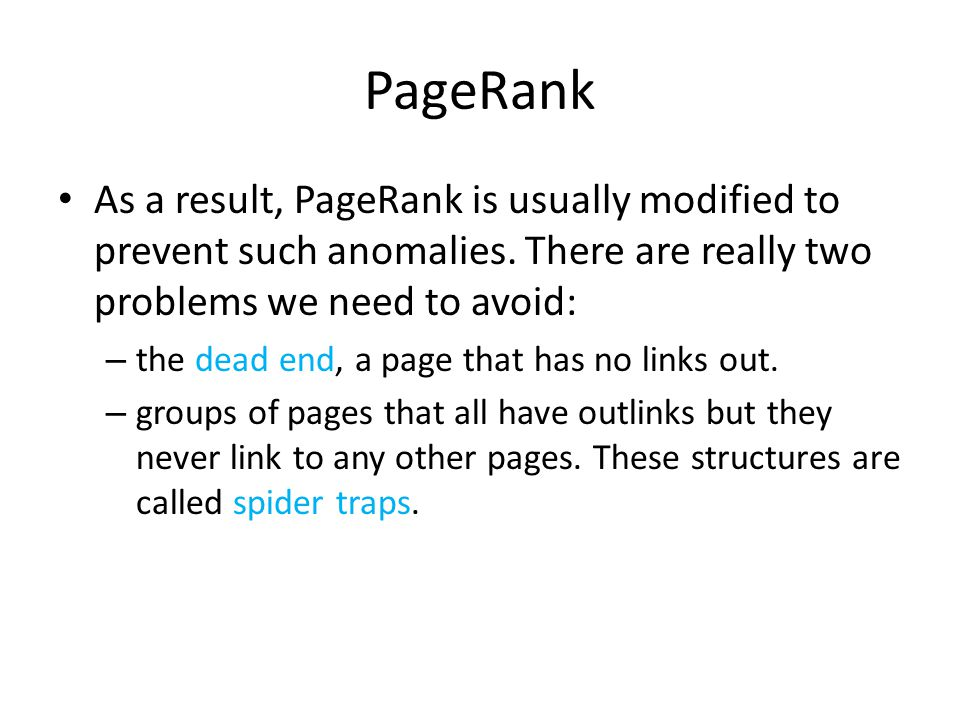PageRank As a result, PageRank is usually modified to prevent such anomalies.