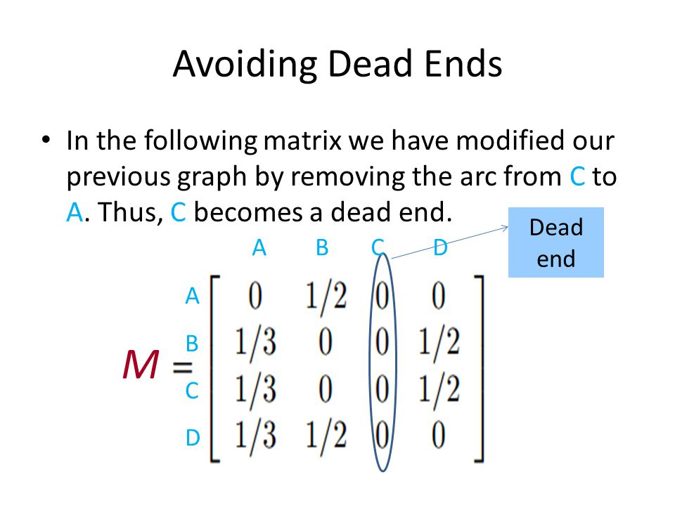 Avoiding Dead Ends In the following matrix we have modified our previous graph by removing the arc from C to A.