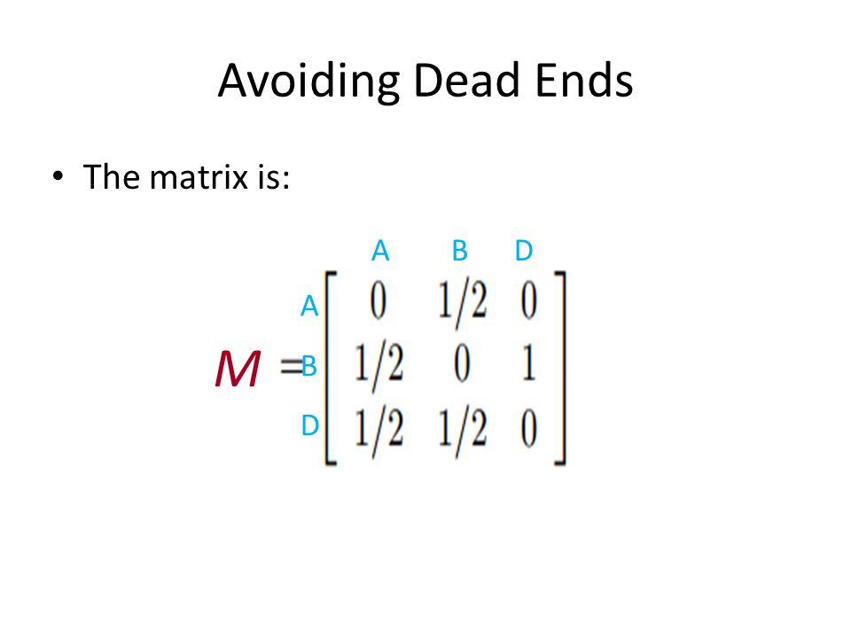 Avoiding Dead Ends The matrix is: A B D ABDABD M