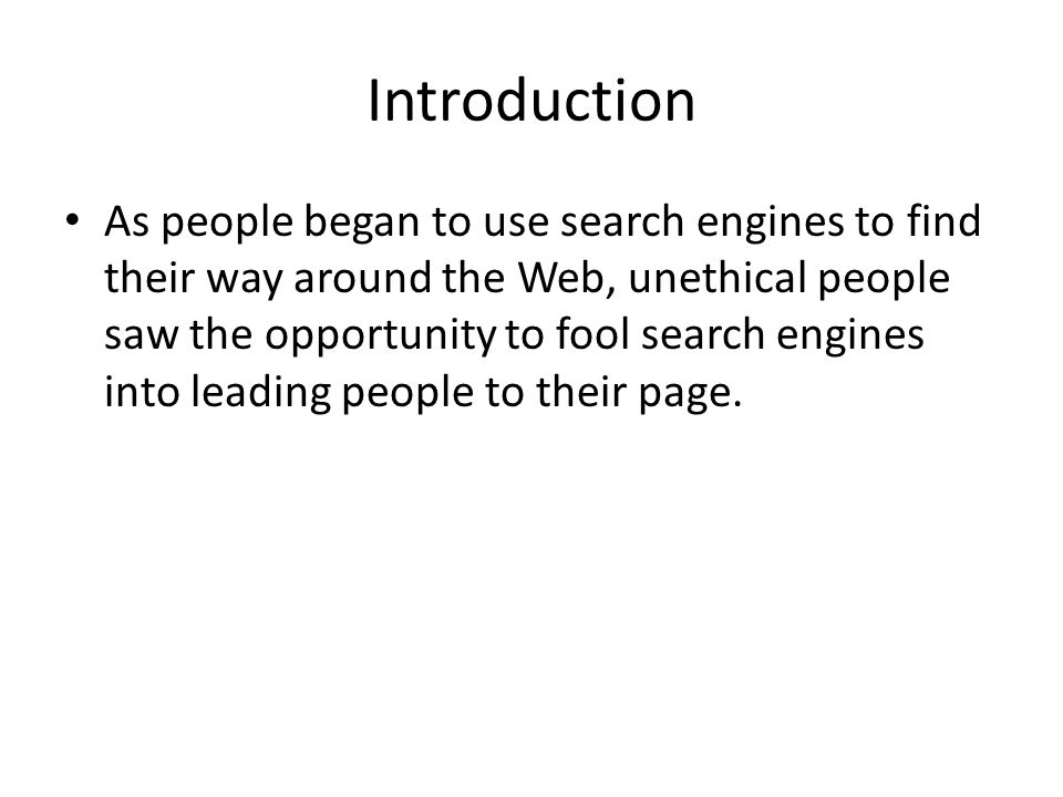 Introduction Thus, you could add a term like movie to your page, and do it thousands of times, so a search engine would think you were a very important page about movies.