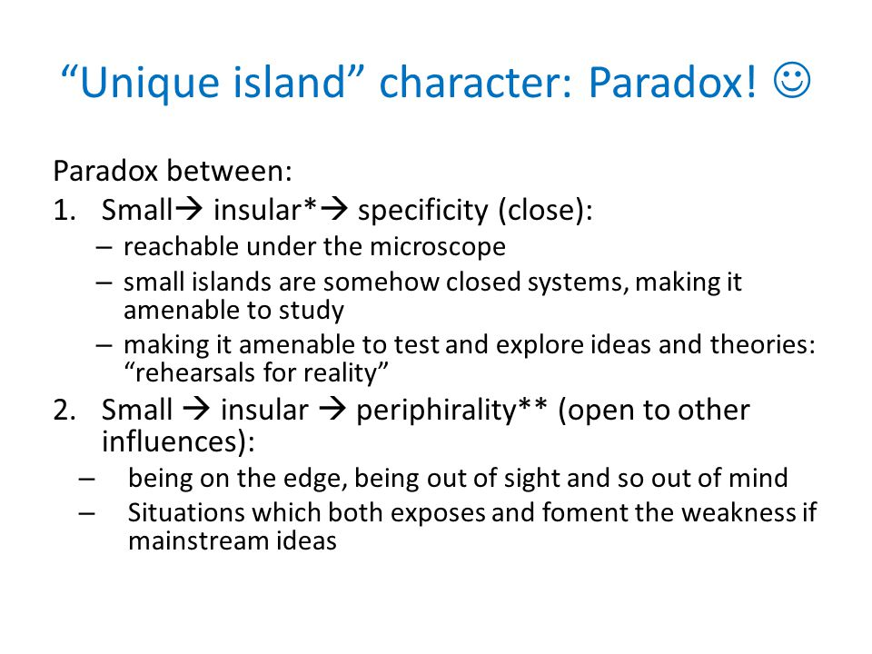 """""""Unique island"""" character: Paradox! Paradox between: 1.Small  insular*  specificity (close): – reachable under the microscope – small islands are so"""