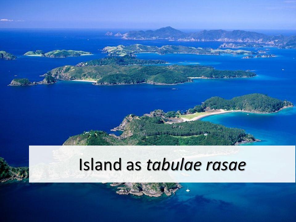 Island as tabulae rasae