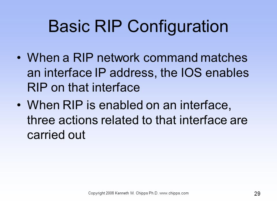 Basic RIP Configuration When a RIP network command matches an interface IP address, the IOS enables RIP on that interface When RIP is enabled on an in