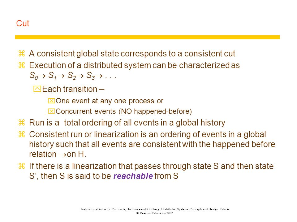 Cut zA consistent global state corresponds to a consistent cut zExecution of a distributed system can be characterized as S 0  S 1  S 2  S 3 ... y