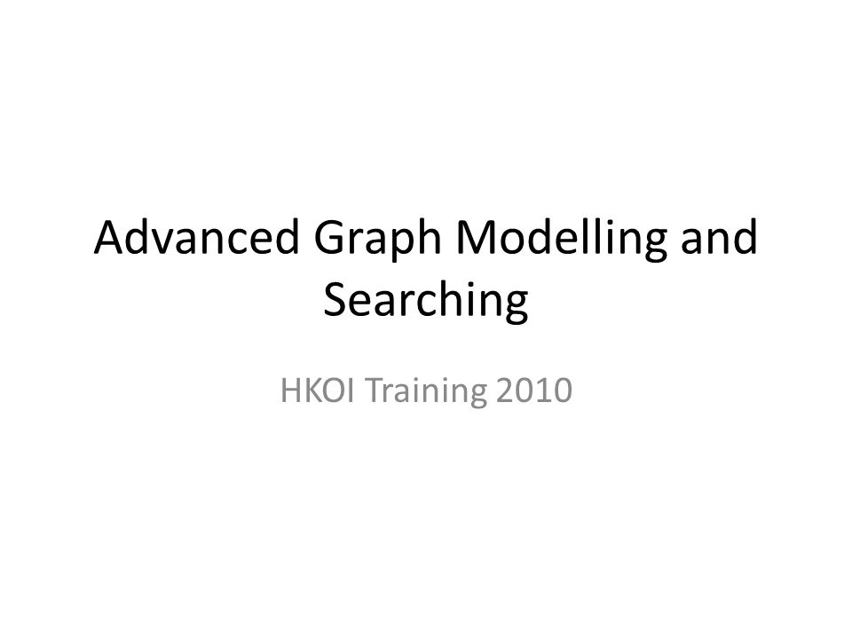 Advanced Graph Modelling and Searching HKOI Training 2010