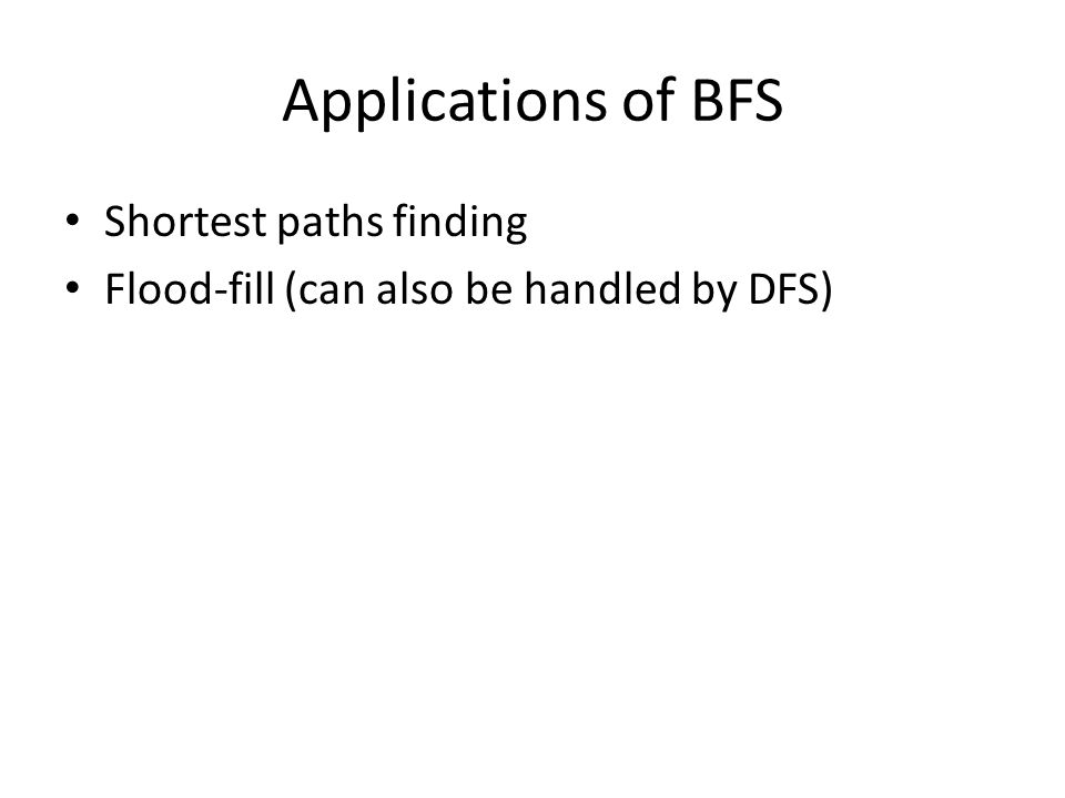 Applications of BFS Shortest paths finding Flood-fill (can also be handled by DFS)