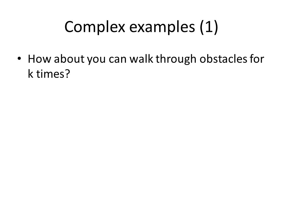 Complex examples (1) How about you can walk through obstacles for k times