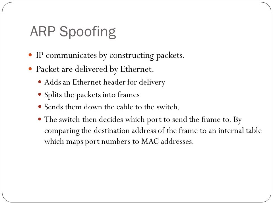 ARP Spoofing IP communicates by constructing packets.