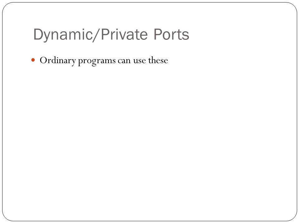 Dynamic/Private Ports Ordinary programs can use these