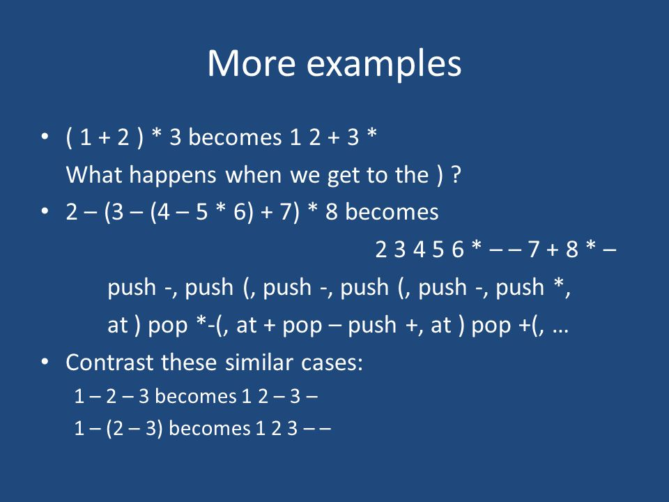 More examples ( 1 + 2 ) * 3 becomes 1 2 + 3 * What happens when we get to the ) .