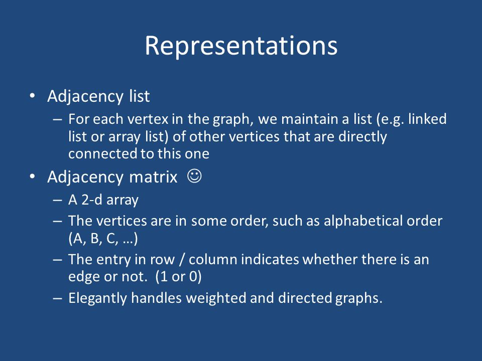 Representations Adjacency list – For each vertex in the graph, we maintain a list (e.g.