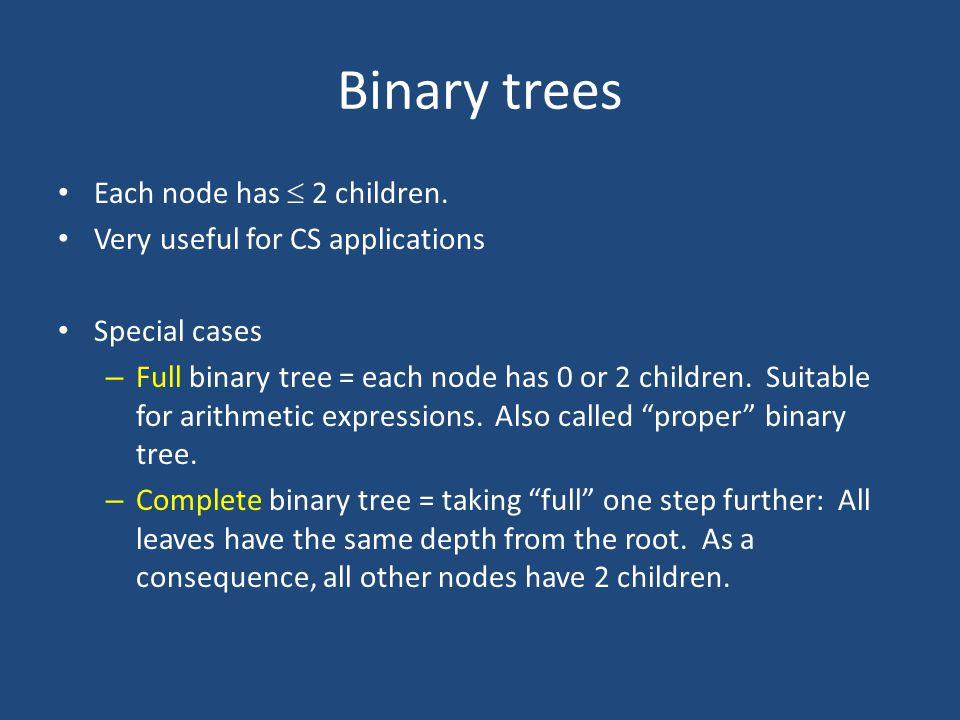 Binary trees Each node has  2 children.