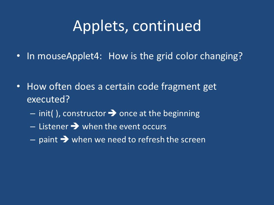 Applets, continued In mouseApplet4: How is the grid color changing.
