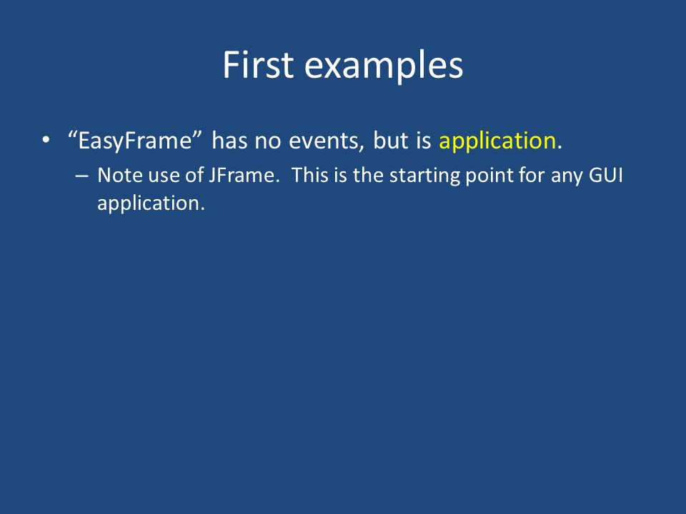 First examples EasyFrame has no events, but is application.