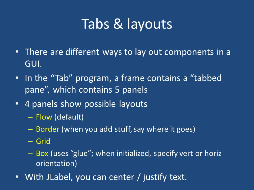 Tabs & layouts There are different ways to lay out components in a GUI.