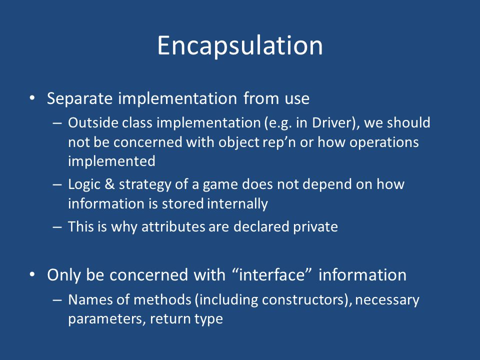 Encapsulation Separate implementation from use – Outside class implementation (e.g.