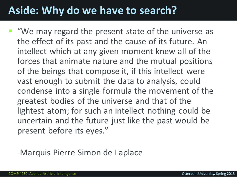 COMP 4230: Applied Artificial IntelligenceOtterbein University, Spring 2013 Aside: Why do we have to search.