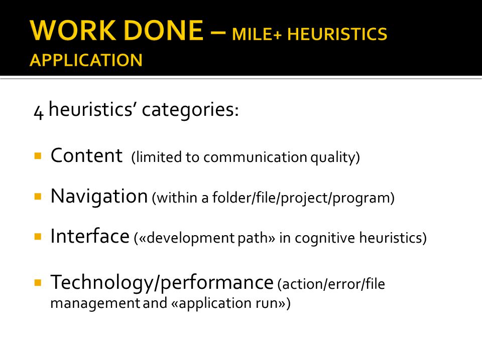 4 heuristics' categories:  Content (limited to communication quality)  Navigation (within a folder/file/project/program)  Interface («development path» in cognitive heuristics)  Technology/performance (action/error/file management and «application run»)