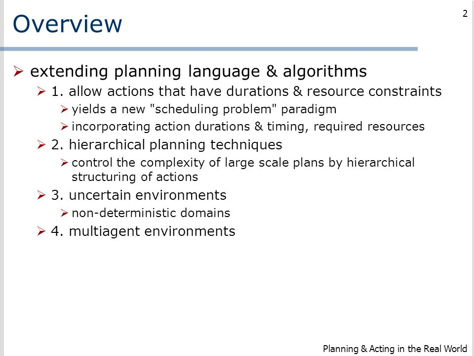 Overview  extending planning language & algorithms  1. allow actions that have durations & resource constraints  yields a new