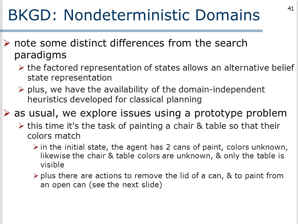 BKGD: Nondeterministic Domains  note some distinct differences from the search paradigms  the factored representation of states allows an alternativ