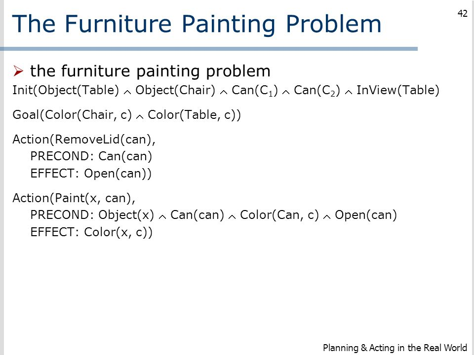 The Furniture Painting Problem  the furniture painting problem Init(Object(Table)  Object(Chair)  Can(C 1 )  Can(C 2 )  InView(Table) Goal(Color(