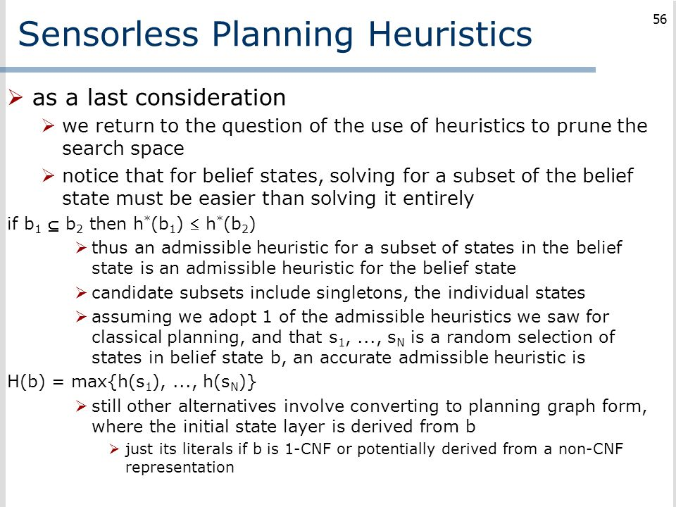 Sensorless Planning Heuristics  as a last consideration  we return to the question of the use of heuristics to prune the search space  notice that