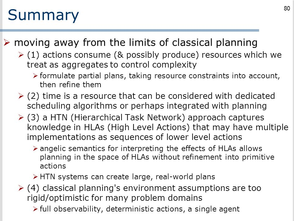 Summary  moving away from the limits of classical planning  (1) actions consume (& possibly produce) resources which we treat as aggregates to contr