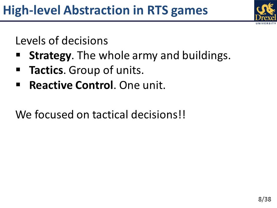 9/38 High-level Abstraction in RTS games Two different abstractions: 1. Map abstraction