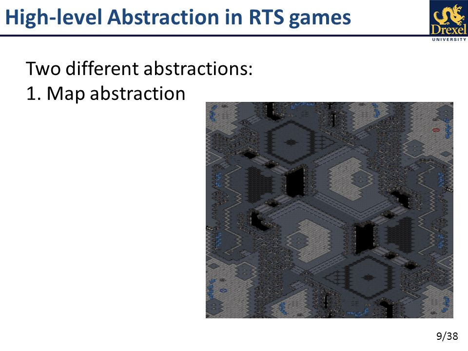 10/38 High-level Abstraction in RTS games Two different abstractions: 1.