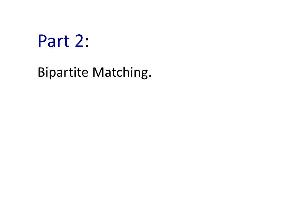 Part 2: Bipartite Matching.